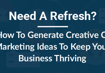 Need A Refresh? Learn How To Generate Creative Content Marketing Ideas To Keep Your Business Thriving