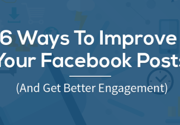 6 Ways To Improve Your Facebook Posts (And Get Better Engagement)