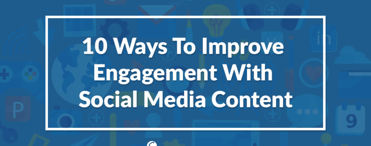 10 Ways To Improve Engagement With Social Media Content