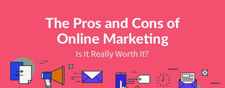 The Pros and Cons of Online Marketing – Is It Really Worth It?